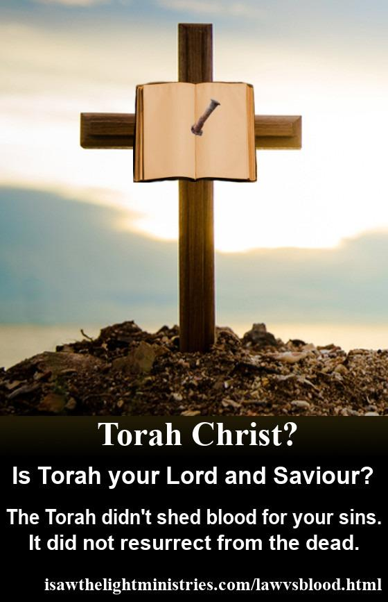 Torah didn't shed blood for you. It was never resurrected from the dead.